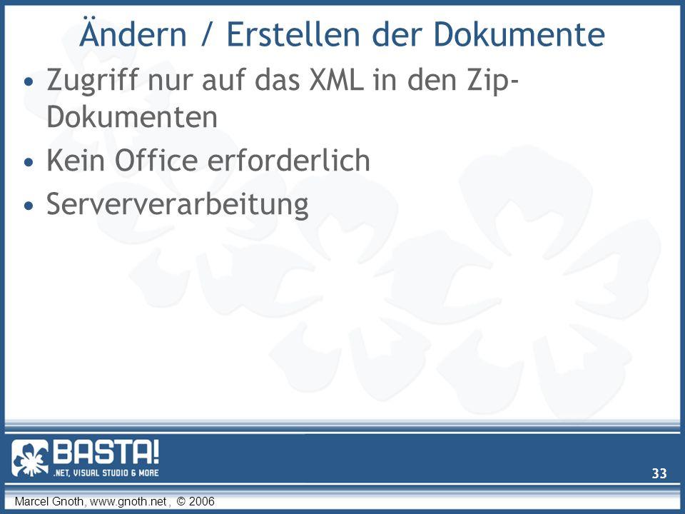 Marcel Gnoth, www.gnoth.net, © 2006 33 Ändern / Erstellen der Dokumente Zugriff nur auf das XML in den Zip- Dokumenten Kein Office erforderlich Serververarbeitung