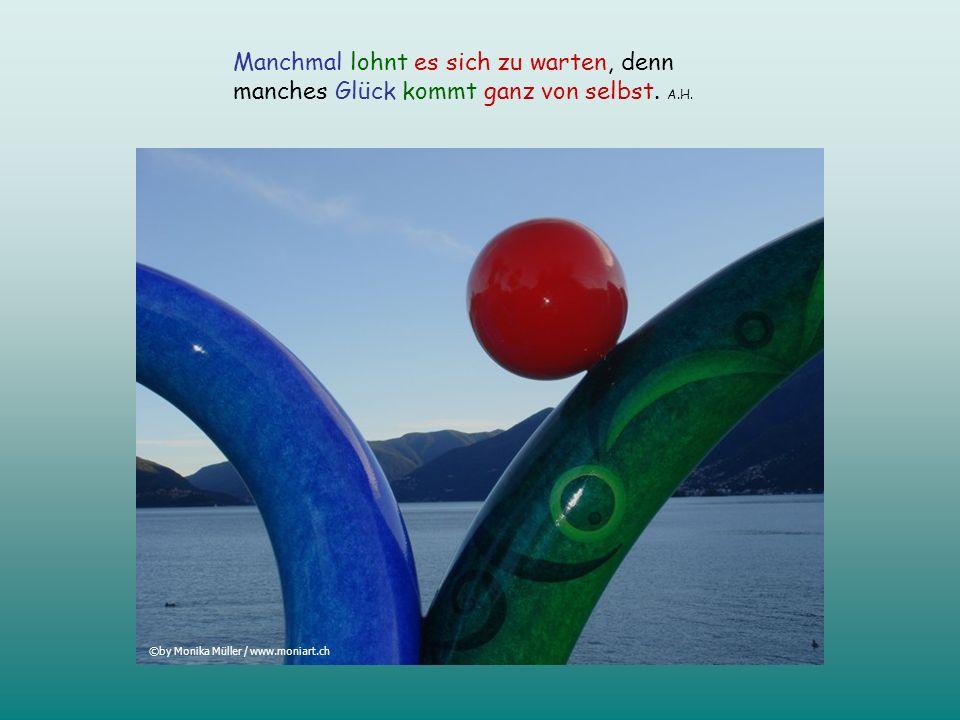 Das Leben ist wie ein Fluss, man weiss nie, was es im nächsten Moment mit sich bringt. A.H. ©by Monika Müller / www.moniart.ch
