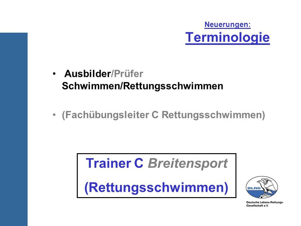 Neuerungen: Terminologie Ausbilder/Prüfer Schwimmen/Rettungsschwimmen (Fachübungsleiter C Rettungsschwimmen) Trainer C Breitensport (Rettungsschwimmen