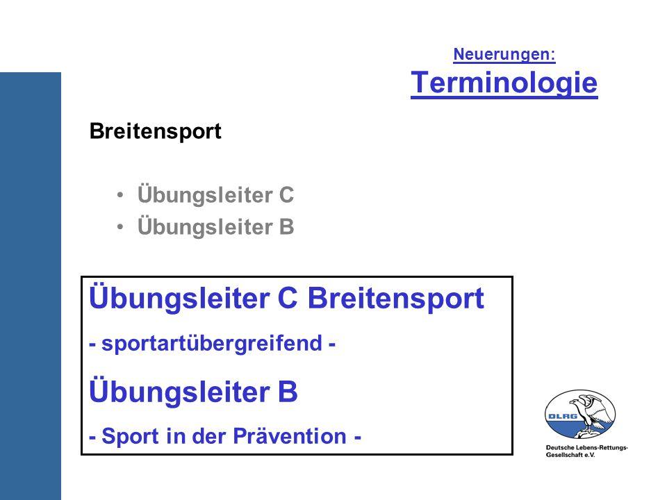 Neuerungen: Terminologie Breitensport Übungsleiter C Übungsleiter B Übungsleiter C Breitensport - sportartübergreifend - Übungsleiter B - Sport in der