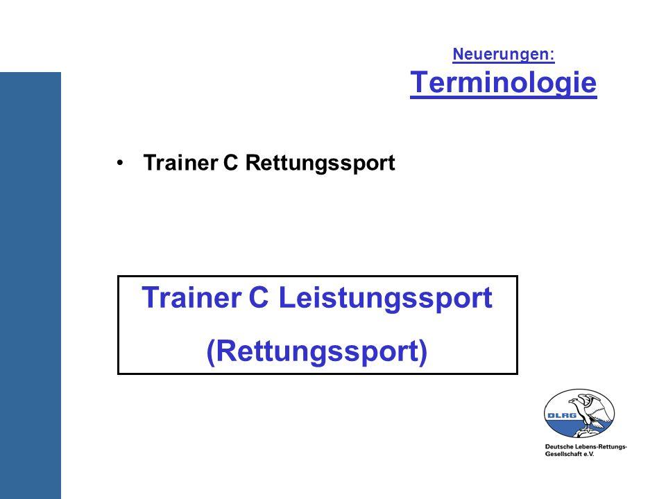 Neuerungen: Terminologie Trainer C Rettungssport Trainer C Leistungssport (Rettungssport)