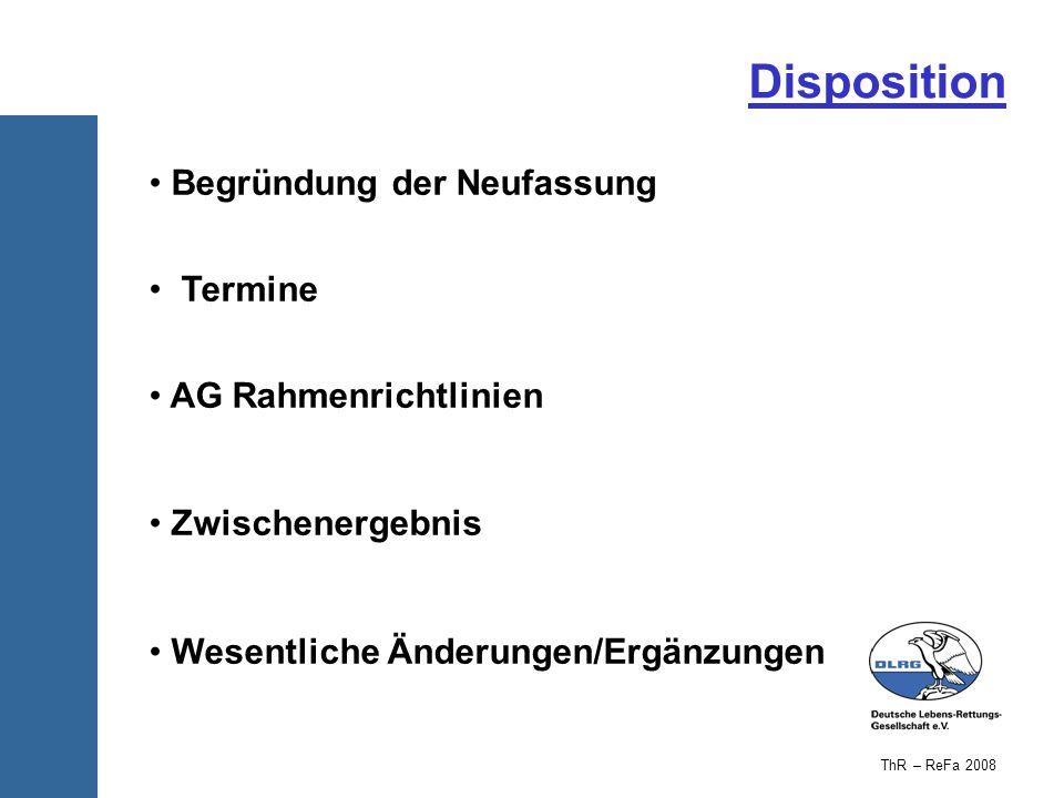 Disposition Begründung der Neufassung Termine AG Rahmenrichtlinien Zwischenergebnis Wesentliche Änderungen/Ergänzungen ThR – ReFa 2008