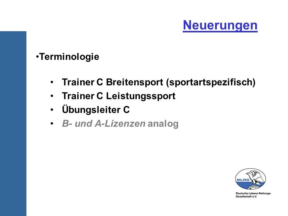 Neuerungen Terminologie Trainer C Breitensport (sportartspezifisch) Trainer C Leistungssport Übungsleiter C B- und A-Lizenzen analog