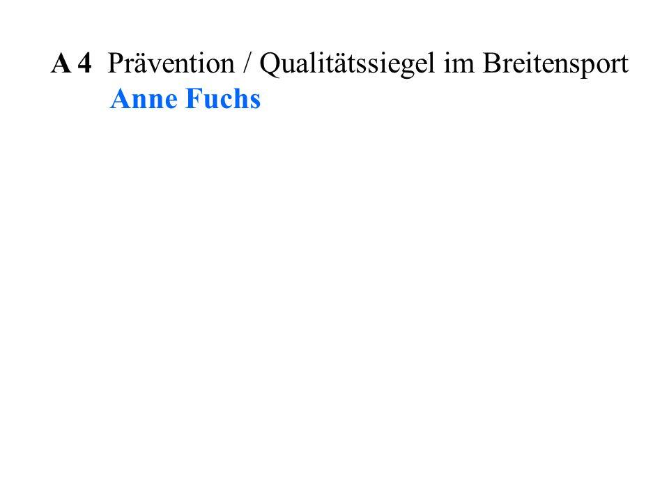 A 4 Prävention / Qualitätssiegel im Breitensport Anne Fuchs