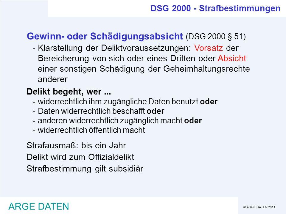 © ARGE DATEN 2011 ARGE DATEN Gewinn- oder Schädigungsabsicht (DSG 2000 § 51) -Klarstellung der Deliktvoraussetzungen: Vorsatz der Bereicherung von sic