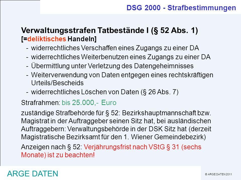 © ARGE DATEN 2011 ARGE DATEN Verwaltungsstrafen Tatbestände I (§ 52 Abs. 1) [=deliktisches Handeln] -widerrechtliches Verschaffen eines Zugangs zu ein