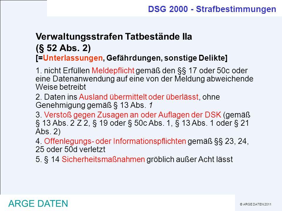 © ARGE DATEN 2011 ARGE DATEN Verwaltungsstrafen Tatbestände IIa (§ 52 Abs. 2) [=Unterlassungen, Gefährdungen, sonstige Delikte] 1. nicht Erfüllen Meld