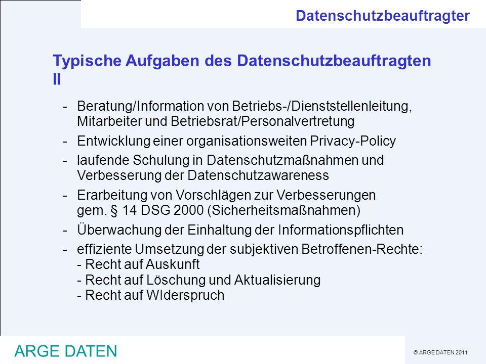 © ARGE DATEN 2011 ARGE DATEN Typische Aufgaben des Datenschutzbeauftragten II -Beratung/Information von Betriebs-/Dienststellenleitung, Mitarbeiter un