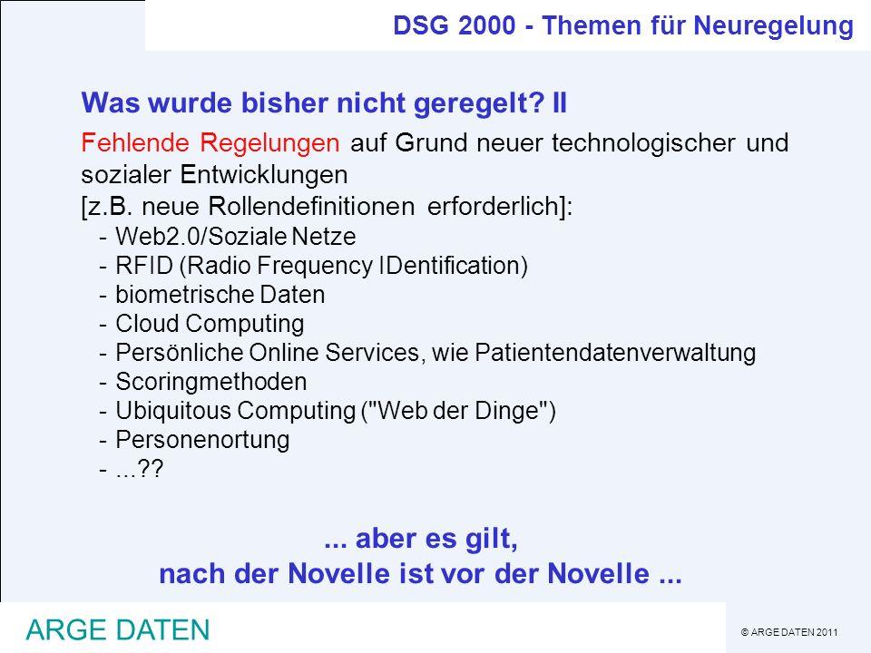 © ARGE DATEN 2011 ARGE DATEN DSG 2000 - Themen für Neuregelung Was wurde bisher nicht geregelt? II Fehlende Regelungen auf Grund neuer technologischer