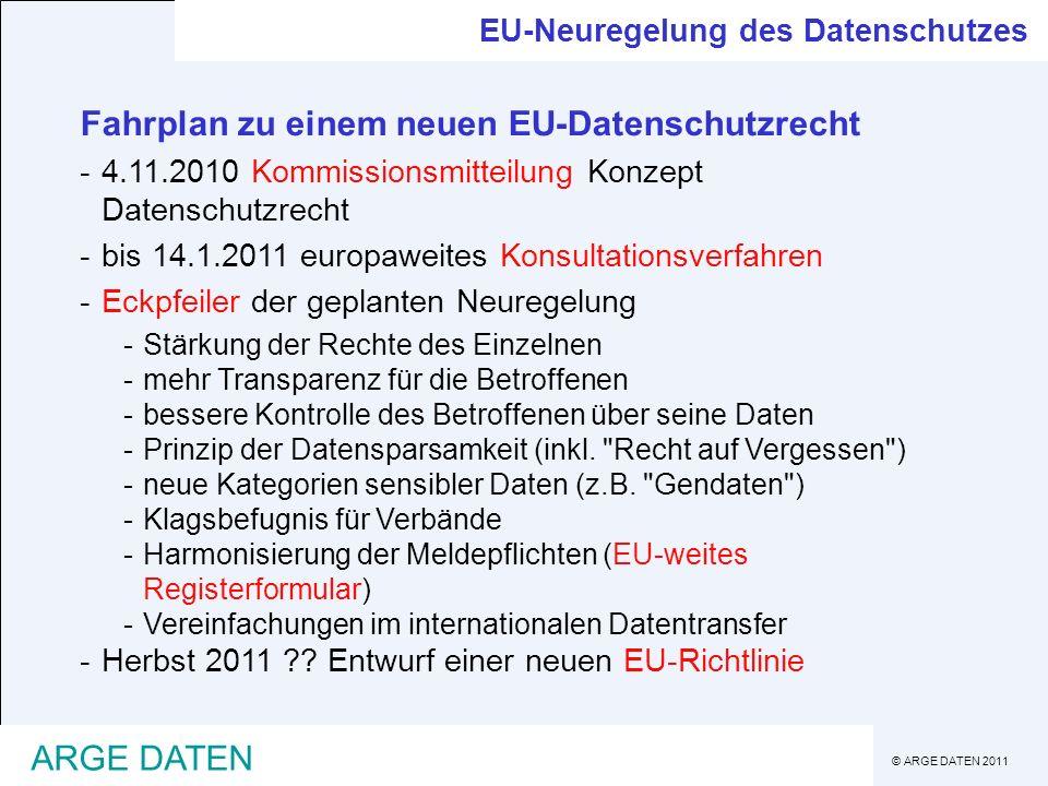 © ARGE DATEN 2011 ARGE DATEN Fahrplan zu einem neuen EU-Datenschutzrecht -4.11.2010 Kommissionsmitteilung Konzept Datenschutzrecht -bis 14.1.2011 euro