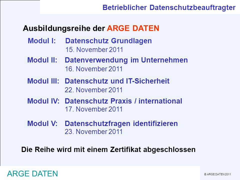 © ARGE DATEN 2011 ARGE DATEN Betrieblicher Datenschutzbeauftragter Ausbildungsreihe der ARGE DATEN Modul I:Datenschutz Grundlagen 15. November 2011 Mo