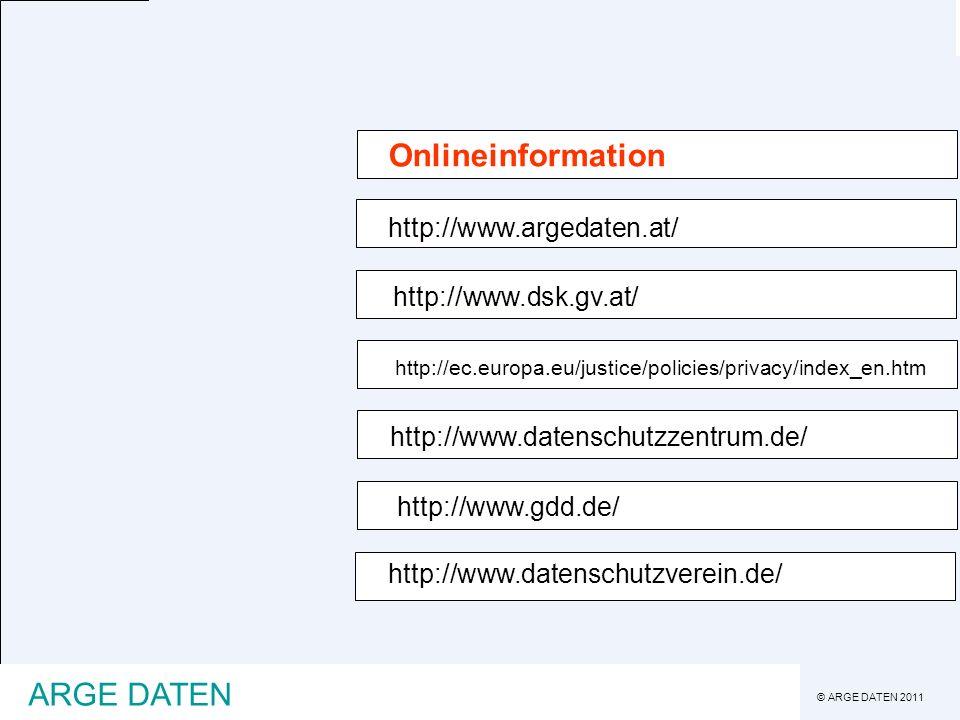 © ARGE DATEN 2011 ARGE DATEN http://www.argedaten.at/ http://www.dsk.gv.at/ http://ec.europa.eu/justice/policies/privacy/index_en.htm http://www.daten