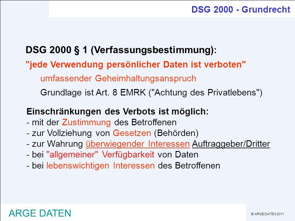 © ARGE DATEN 2011 ARGE DATEN DSG 2000 - Grundrecht Einschränkungen des Verbots ist möglich: - mit der Zustimmung des Betroffenen - zur Vollziehung von