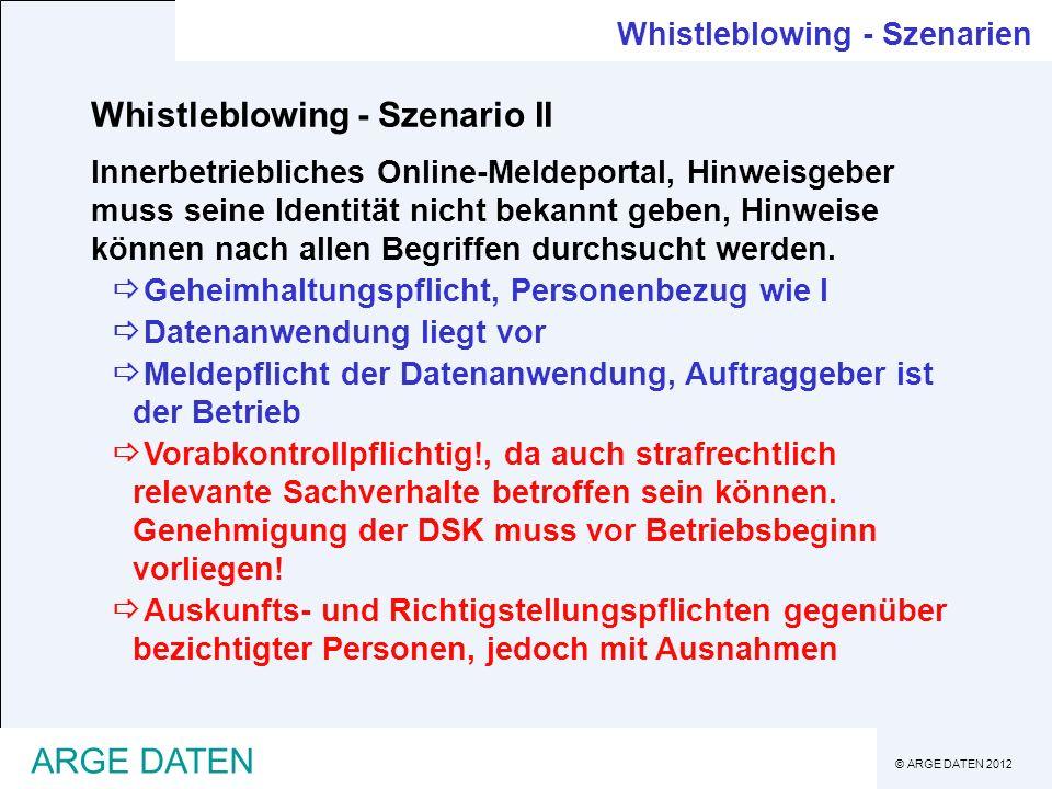 © ARGE DATEN 2012 ARGE DATEN Whistleblowing - Szenario II Innerbetriebliches Online-Meldeportal, Hinweisgeber muss seine Identität nicht bekannt geben, Hinweise können nach allen Begriffen durchsucht werden.