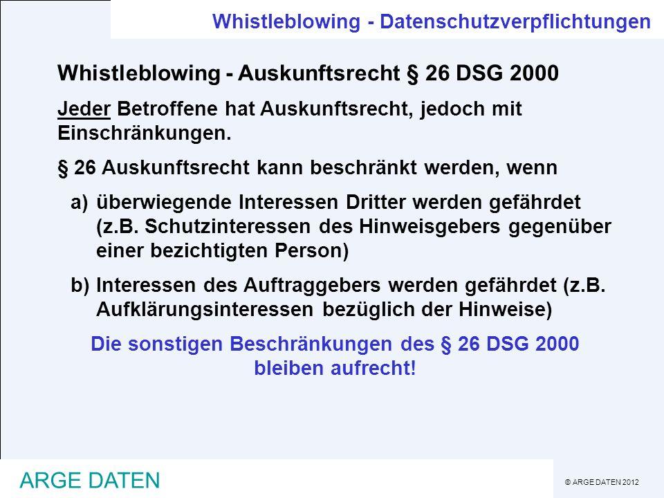 © ARGE DATEN 2012 ARGE DATEN Whistleblowing - Datenschutzverpflichtungen Whistleblowing - Auskunftsrecht § 26 DSG 2000 Jeder Betroffene hat Auskunftsr
