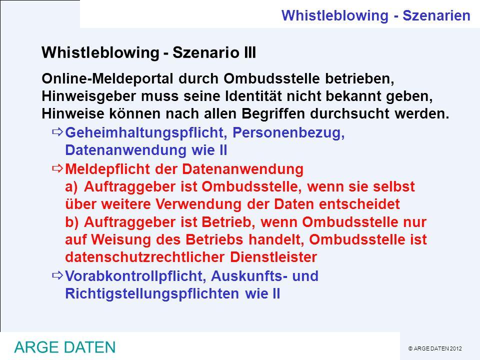 © ARGE DATEN 2012 ARGE DATEN Whistleblowing - Szenario III Online-Meldeportal durch Ombudsstelle betrieben, Hinweisgeber muss seine Identität nicht be