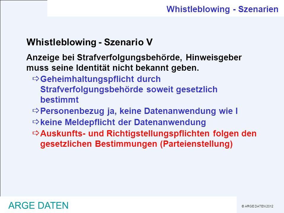© ARGE DATEN 2012 ARGE DATEN Whistleblowing - Szenario V Anzeige bei Strafverfolgungsbehörde, Hinweisgeber muss seine Identität nicht bekannt geben. G