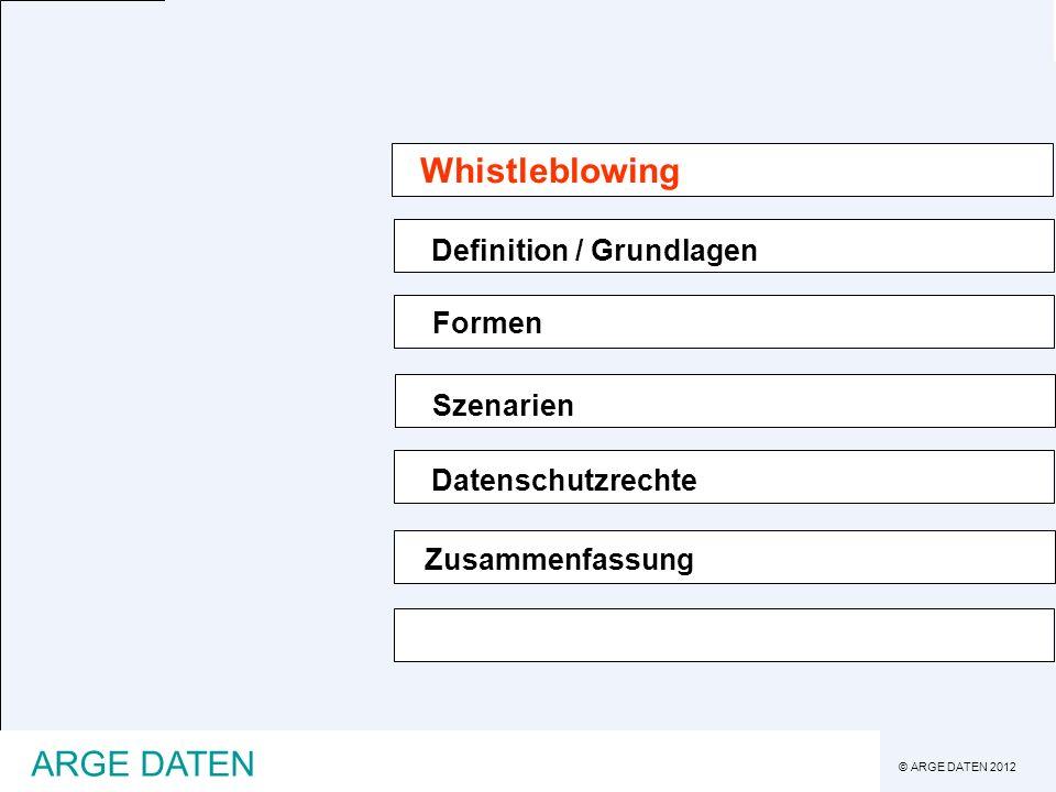 © ARGE DATEN 2012 ARGE DATEN Whistleblowing - Grundlagen Whistleblowing - verpfeifen - Hinweisgeber Ein Whistleblower (vom Englischen to blow the whistle; auf Deutsch wörtlich: die Pfeife blasen) ist ein Hinweisgeber oder ein Informant, der Missstände wie illegales Handeln (z.B.