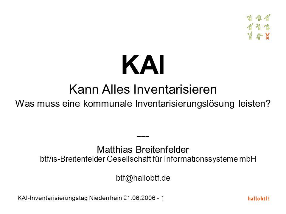 KAI-Inventarisierungstag Niederrhein 21.06.2006 - 12 Einsatz von mobilen Geräten mit Barcode-Scanner Für die Ersterfassung und die fortlaufende Inventur Flexible und umfassende Auswertungen Leistungsfähige Im- und Exportfunktionen Überleitung bestehender Inventarverzeichnisse Integration von weiterhin bestehenden Spezialverzeichnissen Einfache und intuitive Handhabung Einsatz von mobilen Geräten mit Barcode-Scanner Für die Ersterfassung und die fortlaufende Inventur Flexible und umfassende Auswertungen Leistungsfähige Im- und Exportfunktionen Überleitung bestehender Inventarverzeichnisse Integration von weiterhin bestehenden Spezialverzeichnissen Einfache und intuitive Handhabung Was auch noch wichtig ist … ss