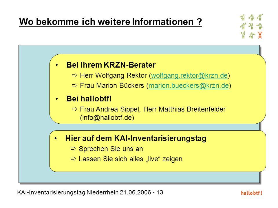 KAI-Inventarisierungstag Niederrhein 21.06.2006 - 13 Wo bekomme ich weitere Informationen ? Bei Ihrem KRZN-Berater Herr Wolfgang Rektor (wolfgang.rekt