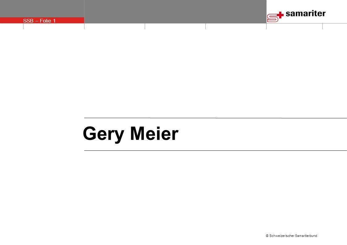 SSB – Folie 1 © Schweizerischer Samariterbund Gery Meier