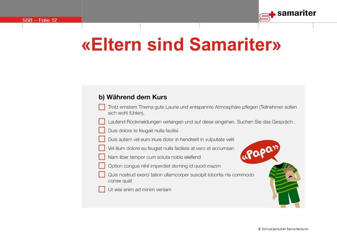 SSB – Folie 12 © Schweizerischer Samariterbund «Eltern sind Samariter»