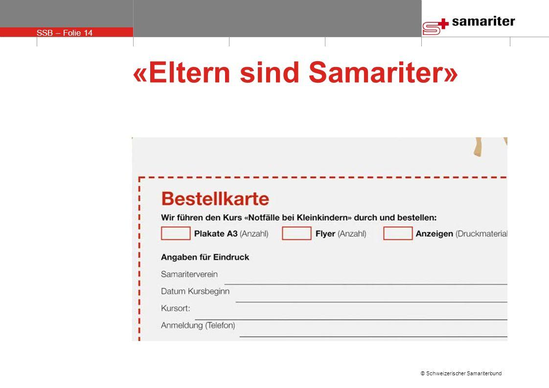 SSB – Folie 14 © Schweizerischer Samariterbund «Eltern sind Samariter»