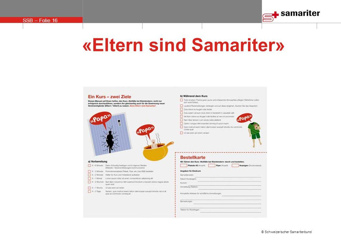SSB – Folie 16 © Schweizerischer Samariterbund «Eltern sind Samariter»
