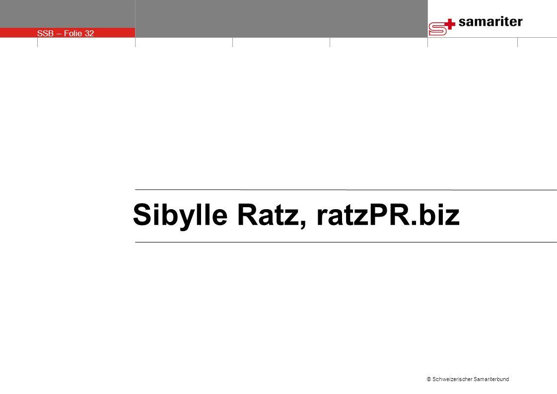 SSB – Folie 32 © Schweizerischer Samariterbund Sibylle Ratz, ratzPR.biz
