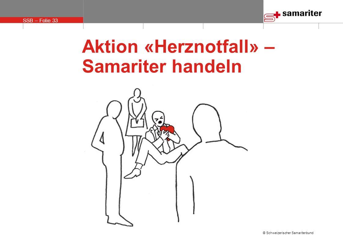 SSB – Folie 33 © Schweizerischer Samariterbund Aktion «Herznotfall» – Samariter handeln