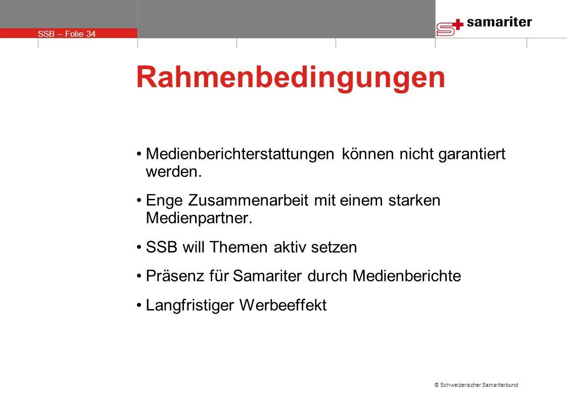 SSB – Folie 34 © Schweizerischer Samariterbund Rahmenbedingungen Medienberichterstattungen können nicht garantiert werden. Enge Zusammenarbeit mit ein