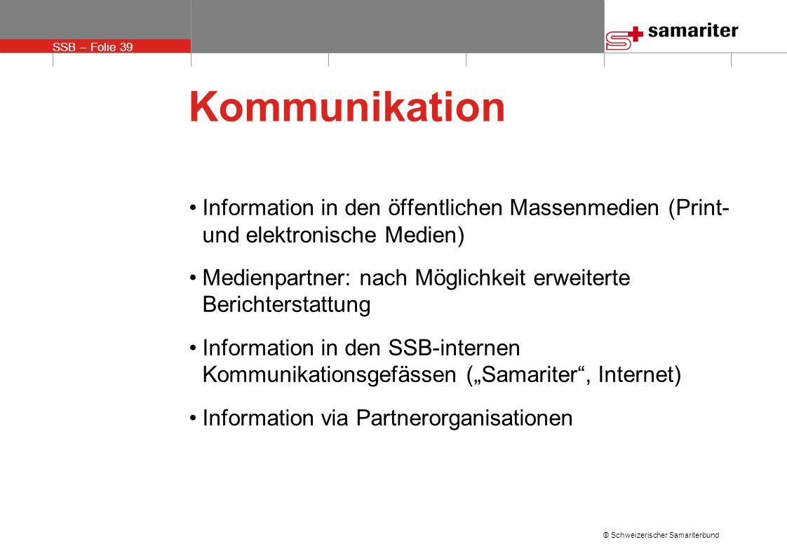 SSB – Folie 39 © Schweizerischer Samariterbund Kommunikation Information in den öffentlichen Massenmedien (Print- und elektronische Medien) Medienpart