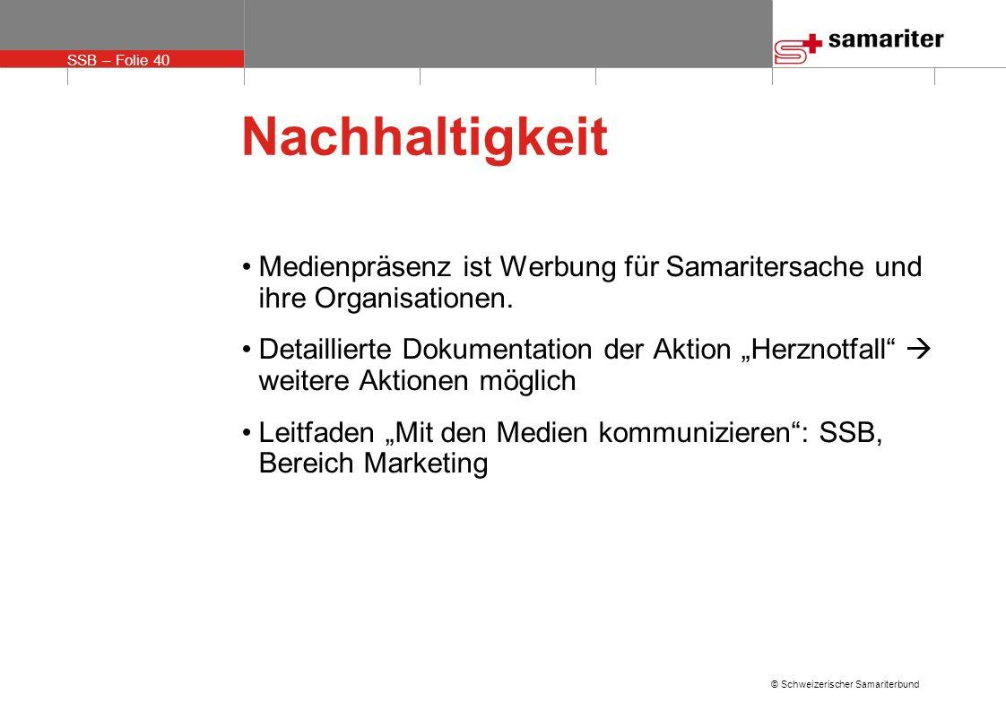 SSB – Folie 40 © Schweizerischer Samariterbund Nachhaltigkeit Medienpräsenz ist Werbung für Samaritersache und ihre Organisationen. Detaillierte Dokum