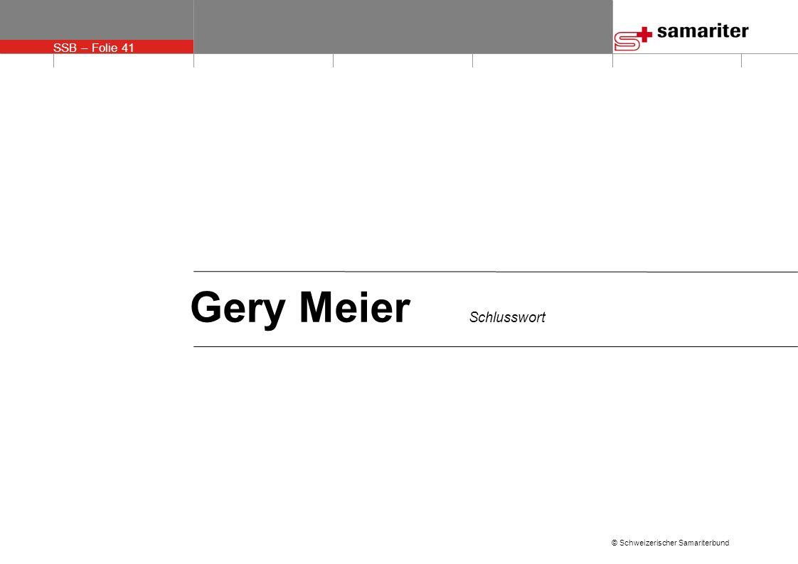 SSB – Folie 41 © Schweizerischer Samariterbund Gery Meier Schlusswort
