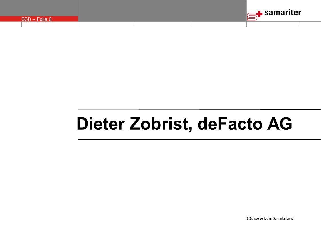 SSB – Folie 6 © Schweizerischer Samariterbund Dieter Zobrist, deFacto AG