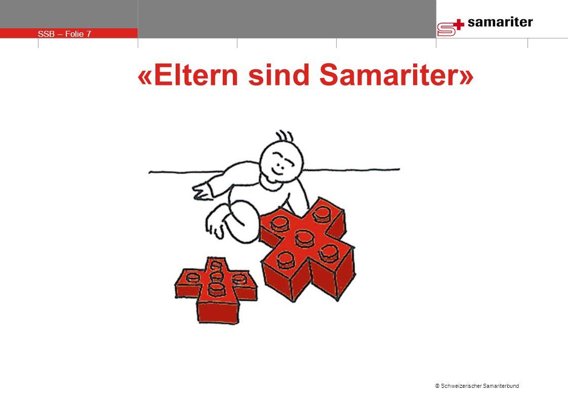 SSB – Folie 7 © Schweizerischer Samariterbund «Eltern sind Samariter»