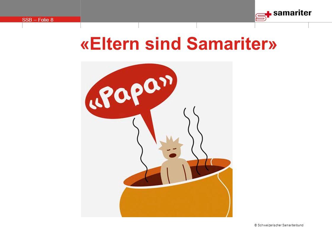 SSB – Folie 8 © Schweizerischer Samariterbund «Eltern sind Samariter»