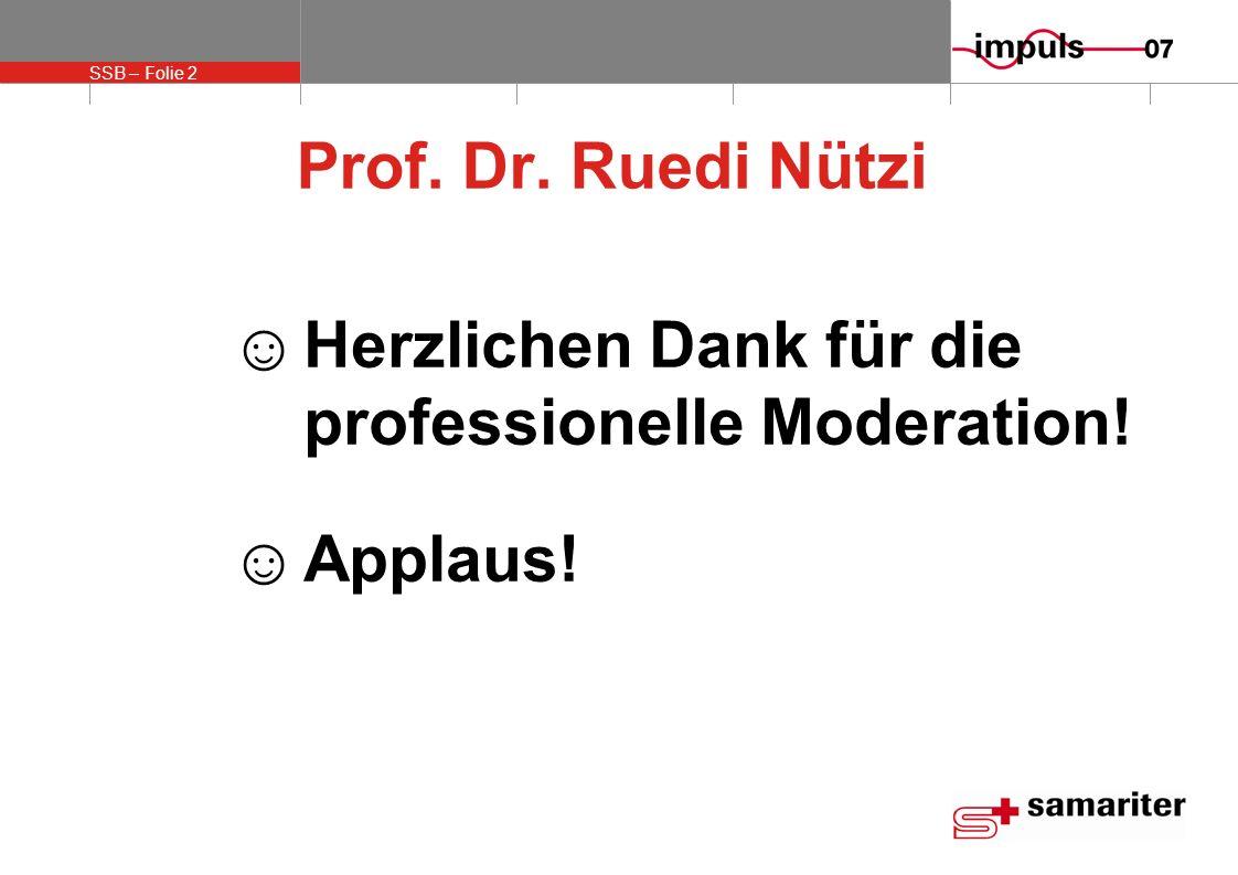SSB – Folie 2 Prof. Dr. Ruedi Nützi Herzlichen Dank für die professionelle Moderation! Applaus!