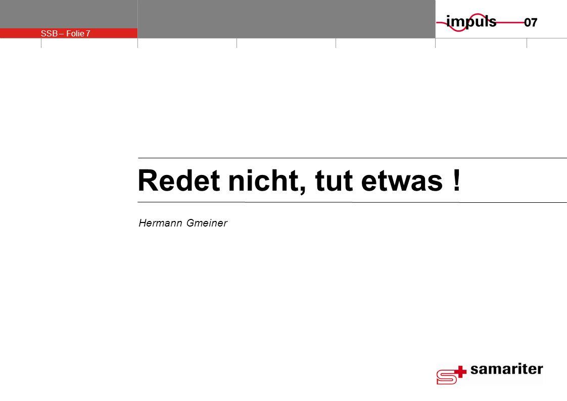 SSB – Folie 7 Redet nicht, tut etwas ! Hermann Gmeiner