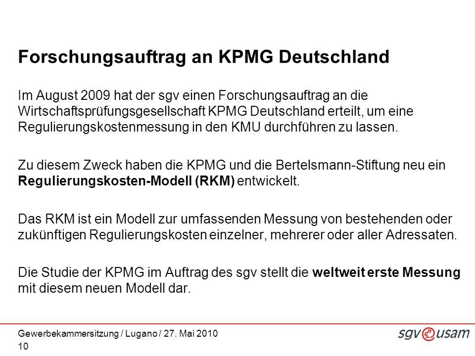 Gewerbekammersitzung / Lugano / 27. Mai 2010 Forschungsauftrag an KPMG Deutschland Im August 2009 hat der sgv einen Forschungsauftrag an die Wirtschaf