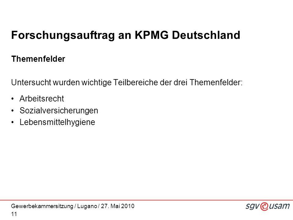 Gewerbekammersitzung / Lugano / 27. Mai 2010 Forschungsauftrag an KPMG Deutschland Themenfelder Untersucht wurden wichtige Teilbereiche der drei Theme