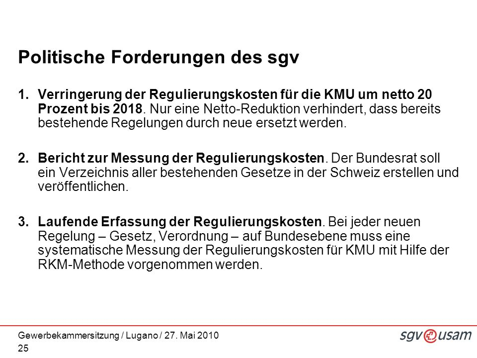 Gewerbekammersitzung / Lugano / 27. Mai 2010 Politische Forderungen des sgv 1.Verringerung der Regulierungskosten für die KMU um netto 20 Prozent bis