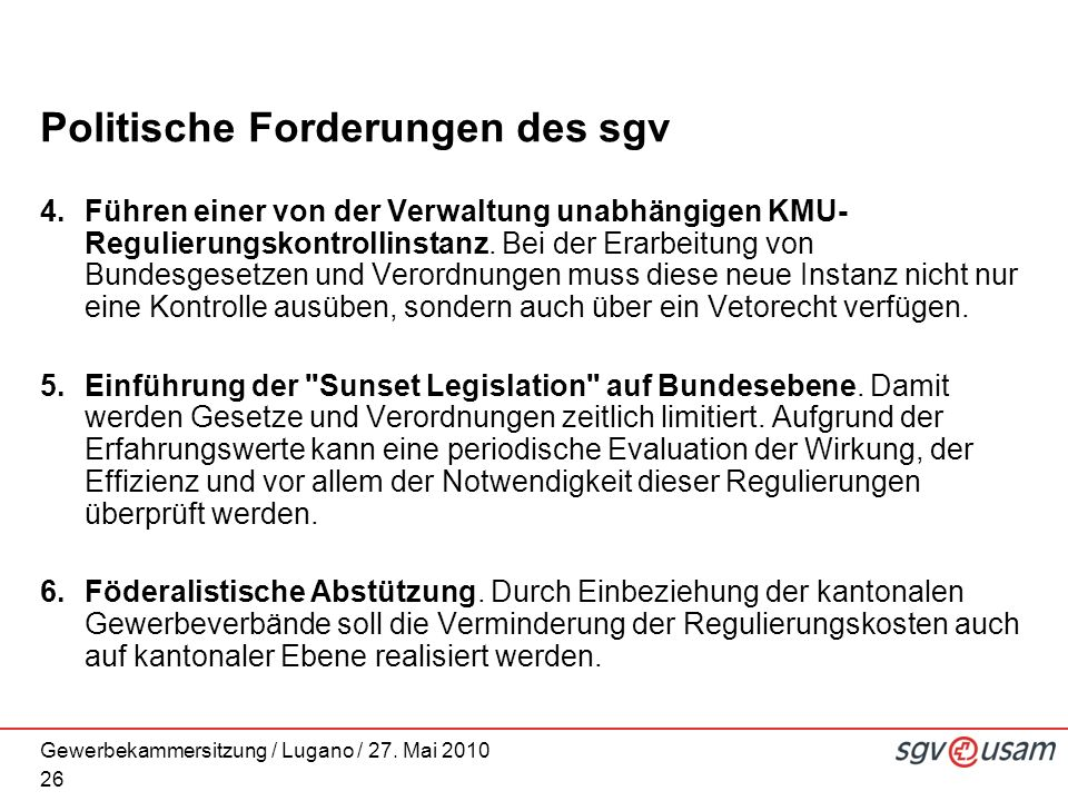 Gewerbekammersitzung / Lugano / 27. Mai 2010 Politische Forderungen des sgv 4.Führen einer von der Verwaltung unabhängigen KMU- Regulierungskontrollin