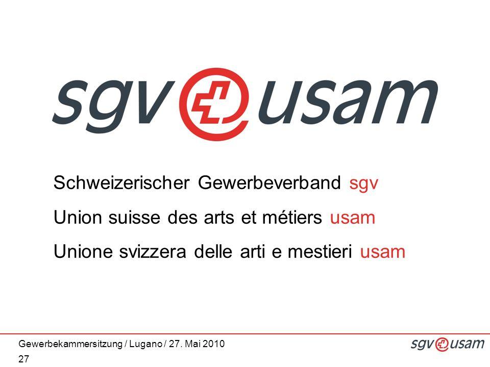 Schweizerischer Gewerbeverband sgv Union suisse des arts et métiers usam Unione svizzera delle arti e mestieri usam Gewerbekammersitzung / Lugano / 27