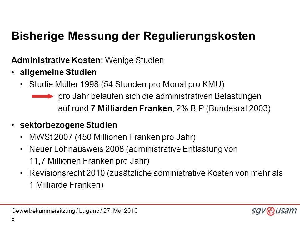 Gewerbekammersitzung / Lugano / 27. Mai 2010 Bisherige Messung der Regulierungskosten Administrative Kosten: Wenige Studien allgemeine Studien Studie