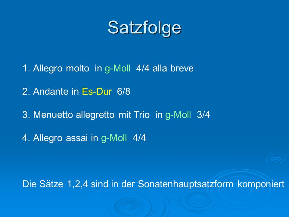 Satzfolge 1.Allegro molto in g-Moll 4/4 alla breve 2.Andante in Es-Dur 6/8 3.Menuetto allegretto mit Trio in g-Moll 3/4 4.Allegro assai in g-Moll 4/4