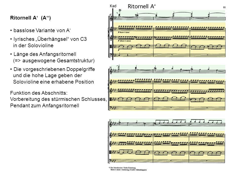 Ritornell A (A) basslose Variante von A lyrisches Überhängsel von C3 in der Solovioline Länge des Anfangsritornell (=> ausgewogene Gesamtstruktur) Die vorgeschriebenen Doppelgriffe und die hohe Lage geben der Solovioline eine erhabene Position Funktion des Abschnitts: Vorbereitung des stürmischen Schlusses, Pendant zum Anfangsritornell