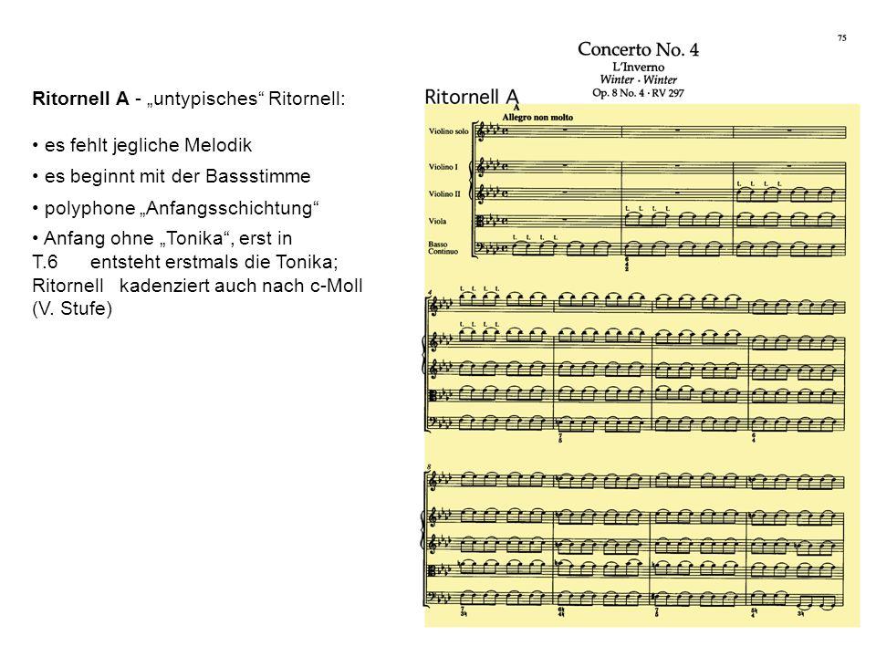 Ritornell A - untypisches Ritornell: es fehlt jegliche Melodik es beginnt mit der Bassstimme polyphone Anfangsschichtung Anfang ohne Tonika, erst in T