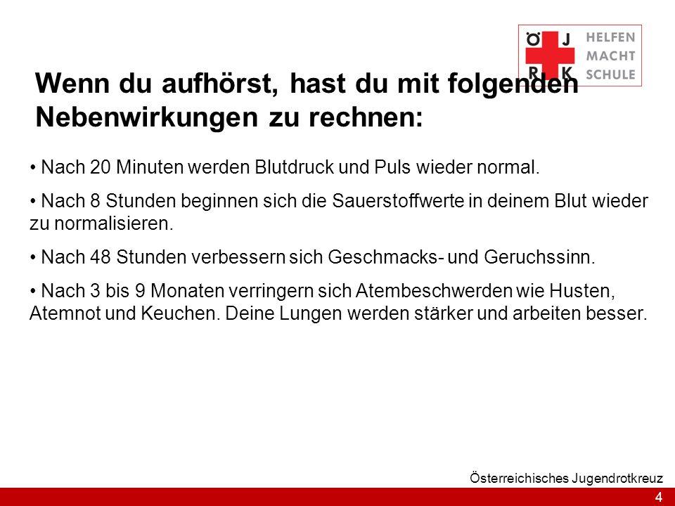 4 Österreichisches Jugendrotkreuz Wenn du aufhörst, hast du mit folgenden Nebenwirkungen zu rechnen: Nach 20 Minuten werden Blutdruck und Puls wieder
