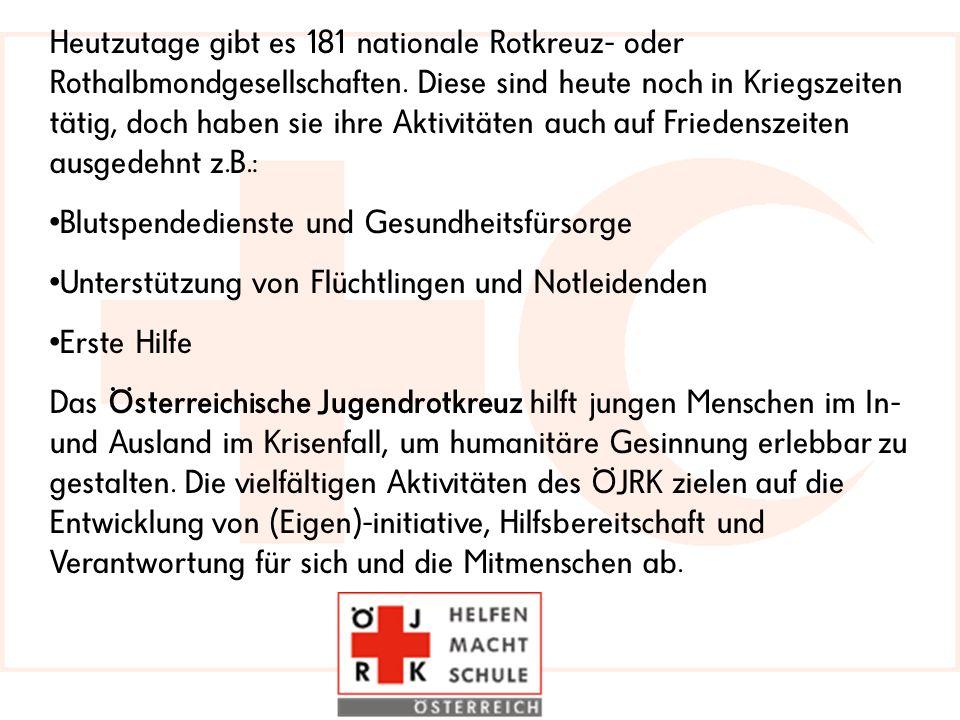 Heutzutage gibt es 181 nationale Rotkreuz- oder Rothalbmondgesellschaften.